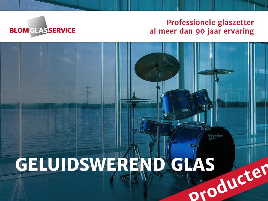 Post_Blom_Producten_Geluidswerend glas